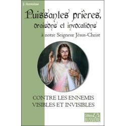 Puissantes prières. oraisons et invocations à notre Seigneur Jésus-Christ - Contre les ennemis visibles et invisibles