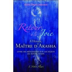 Retour à la Joie - A'Hoyan. Maître d'Akasha livre ses réflexions sur les sujets de notre temps