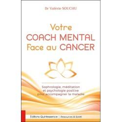 Votre coach mental face au cancer - Sophrologie. méditation et psychologie positive pour accompagner la maladie