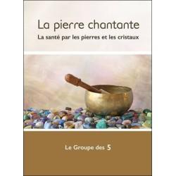 La pierre chantante - La santé par les pierres et les cristaux