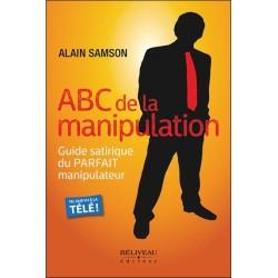 ABC de la manipulation - Guide satirique du Parfait manipulateur
