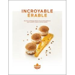 Incroyable érable - Recettes de Philippe Mollé et 11 chefs québécois pour cuisiner l'érable au fil des saisons