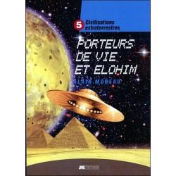 Civilisations extraterrestres Tome 5 - Porteurs de Vie et Elohim