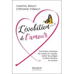 L'évolution de l'amour - Comment traverser les crises du couple. éviter les pièges et être heureux en amour