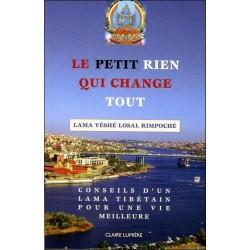 Le petit Rien qui change tout - Conseils d'un Lama tibétain pour une vie meilleure