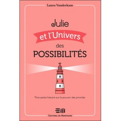 Julie et l'Univers des possibilités - Une petite histoire sur le pouvoir des priorités