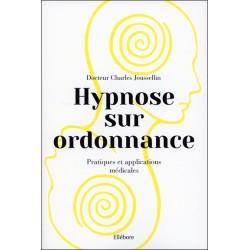 Hypnose sur ordonnance - Pratiques et applications médicales
