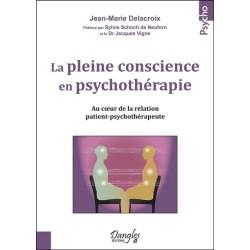 La pleine conscience en psychothérapie - Au coeur de la relation patient-psychothérapeute