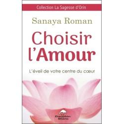 Choisir l'Amour - L'éveil de votre centre du coeur