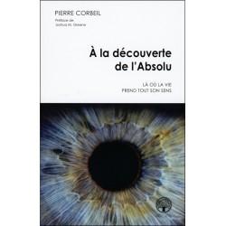 A la découverte de l'Absolu - Là où la vie prend tout son sens