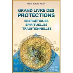 Grand livre des protections énergétiques. spirituelles et traditionnelles