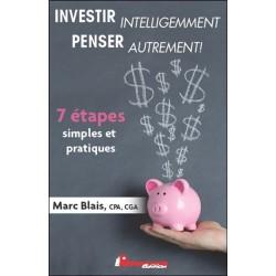 Investir intelligemment - Penser autrement ! - 7 étapes simples et pratiques