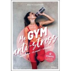 Ma gym anti-stress - Musculation - Etirement - Relaxation - 12 séances pour se détendre