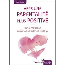 Vers une parentalité plus positive - Une alternative basée sur le respect mutuel