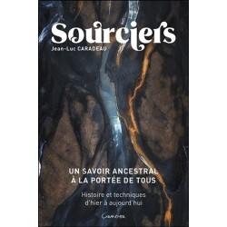 Sourciers - Un savoir ancestral à la portée de tous - Histoire et techniques d'hier à aujourd'hui