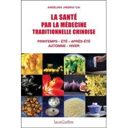 La Santé par la médecine traditionnelle chinoise - Printemps - Eté - Après-été - Automne - Hiver