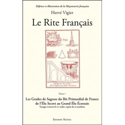 Le Rite Français Tome 5 - Les Grades de Sagesse du Rite Primordial de France