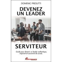 Devenez un leader serviteur - Guide pour devenir un leader authentique, inspirant et couronné de succès