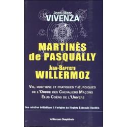 Martinès de Pasqually et Jean-Baptiste Willermoz - Vie, doctrine et pratiques théurgiques de l'Ordre des Chevaliers Maçons
