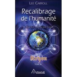 Recalibrage de l'humanité - Le début d'un nouveau cycle évolutif - Kryon Tome XI