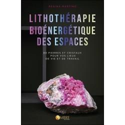 Lithothérapie bioénergétique des espaces - 80 pierres et cristaux pour vos lieux de vie et de travail