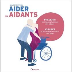 Aider les aidants - Prévenir les risques physiques des aidants, assurer la sécurité et le confort des aidés