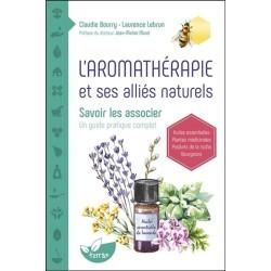 L'aromathérapie et ses alliés naturels - Savoir les associer