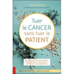 Tuer le cancer sans tuer le patient - Les approches complémentaires : aromathérapie, naturopathie et médecine orthomoléculaire