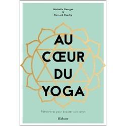 Au coeur du yoga - Rencontres pour écouter son corps