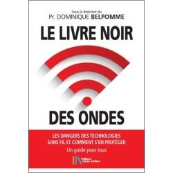 Le livre noir des ondes - Les dangers des technologies sans fil et comment s'en protéger - Un guide pour tous