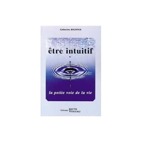 Être intuitif - La petite voie de la vie_(Développement personnel_Hypnose - Télépathie - Intuition -)